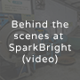 Behind the scenes at SparkBright